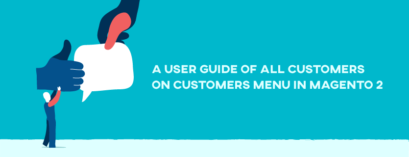 A User Guide of All Customers on Customers Menu in Magento 2