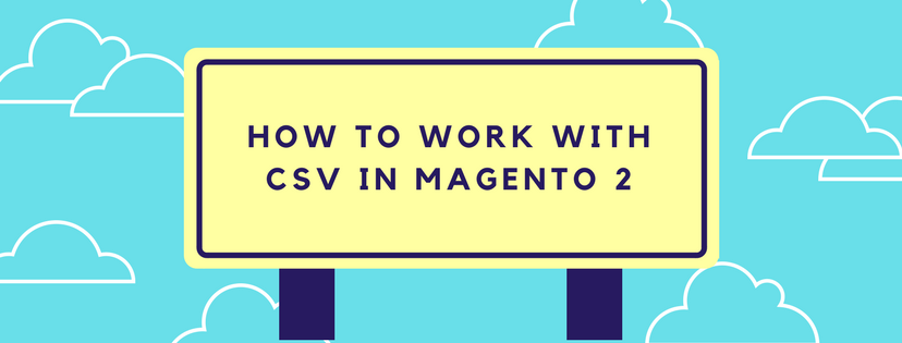 How to Work with CSV Files in Magento 2 ( Part 2 )