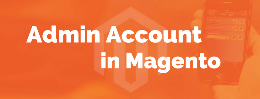 The Brief Overview of Admin Account in Magento 2