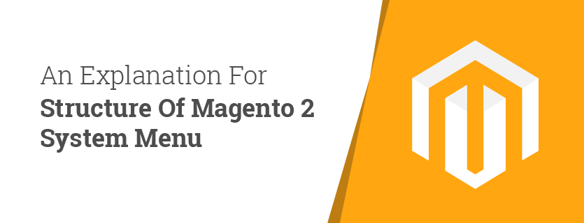 An Explanation For Structure Of Magento 2 System Menu