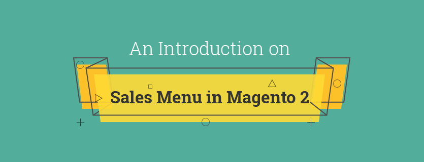 An Introduction on Sales Menu in Magento 2
