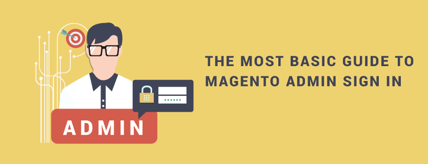 The Most Basic Guide To Magento Admin Sign In