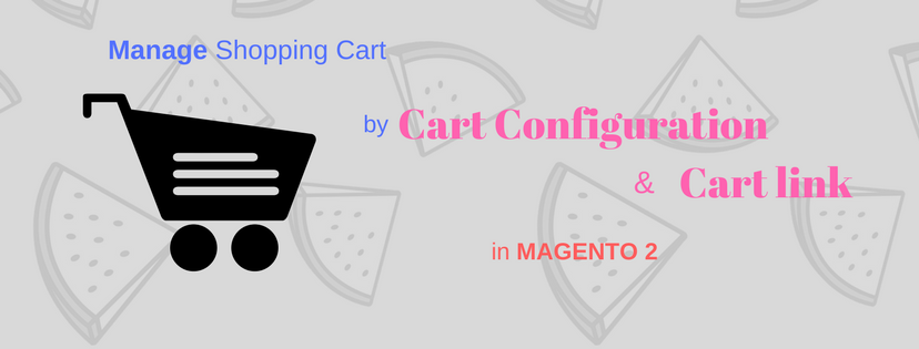 How to Manage Your Customers' Shopping Cart through Cart Configuration in Magento 2?