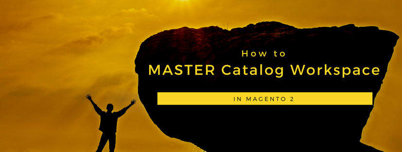 How to Master Catalog Workspace in Magento 2?