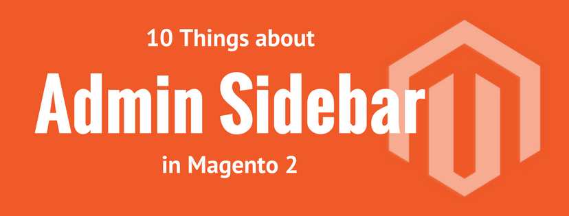 10 Things about Admin Sidebar in Magento 2