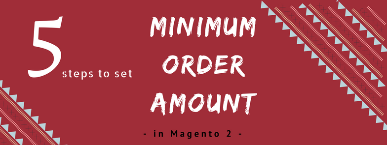 5 Steps to Set Minimum Order Amount in Magento 2