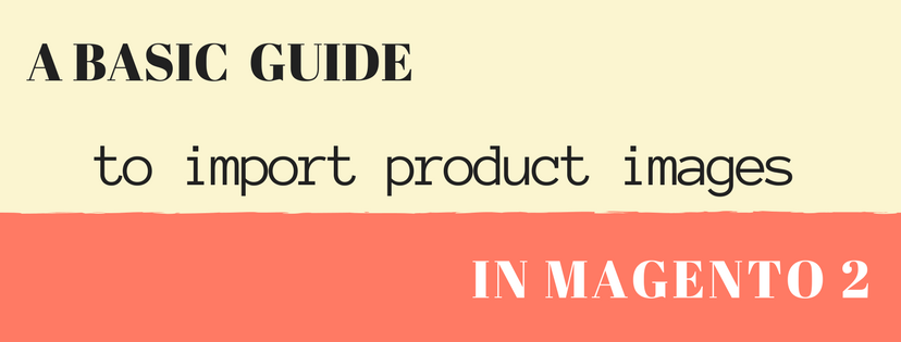 A Basic Guide to Importing Product Images in Magento 2