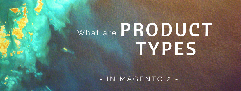 What Are Types of Product in Magento 2?