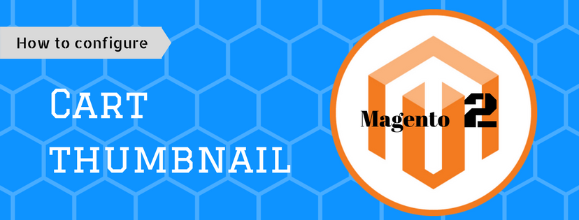 How to Configure Cart Thumbnails in Magento 2
