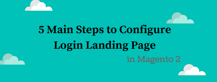 5 Steps to Set The Login Landing Page in Magento 2