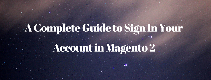 A Complete Guide to Sign In Your Account in Magento 2