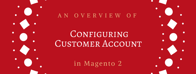 An Overview of Configuring Customer Account in Magento 2