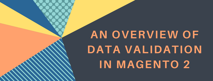 An Overview of Data Validation in Magento 2