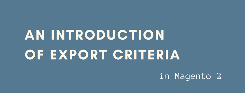 An Introduction of Export Criteria in Magento 2