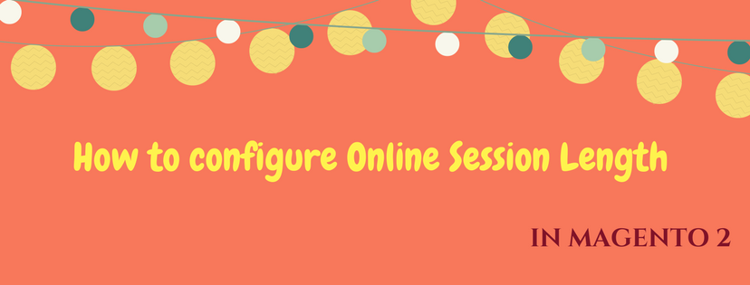 How to Configure Online Session Length in Magento 2