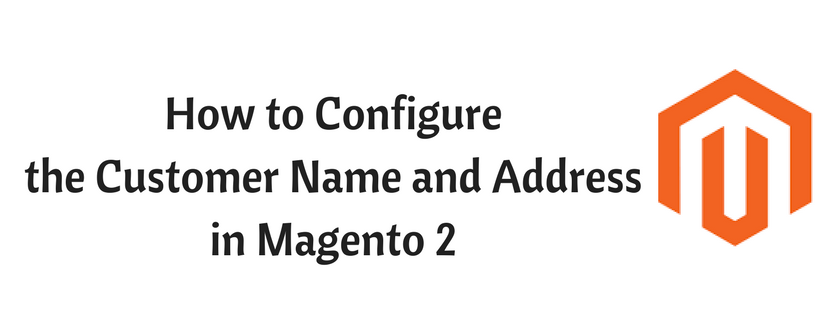How to Configure the Customer Name and Address Options in Magento 2