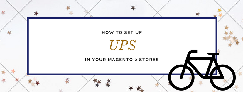 A Complete Guide to Set up UPS in Your Magento 2 Stores