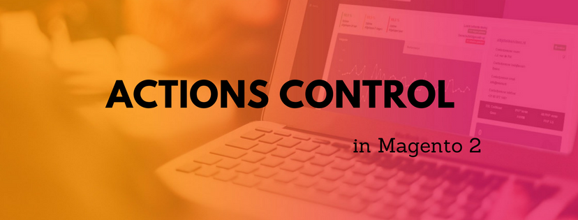 A Detailed Introduction of Actions Control in Magento 2