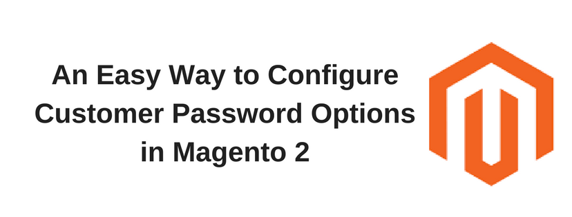 An Easy Way to Configure Customer Password Options in Magento 2