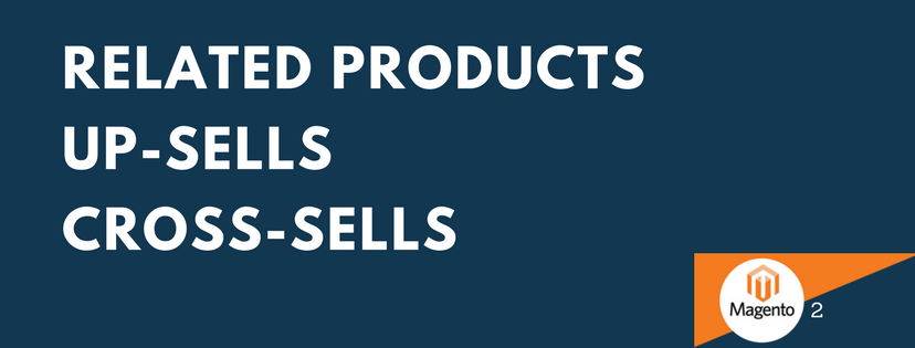 What are Related Products, Up-Sells, and Cross-Sells in Magento 2?