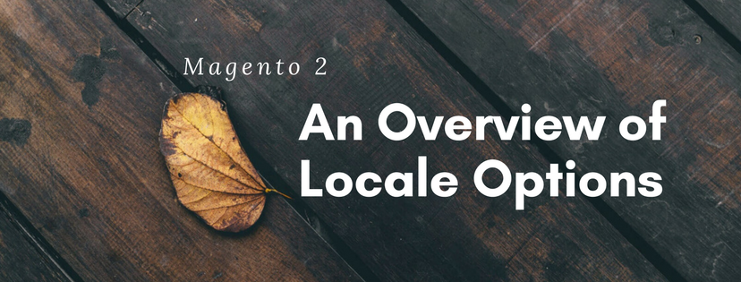 An Overall View of Locale Options in Magento 2