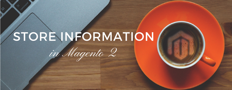 An Introduction of Store Information in Magento 2
