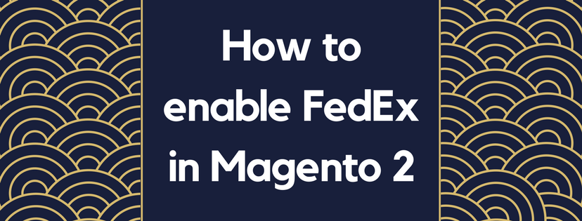 How to Enable FedEx in Magento 2