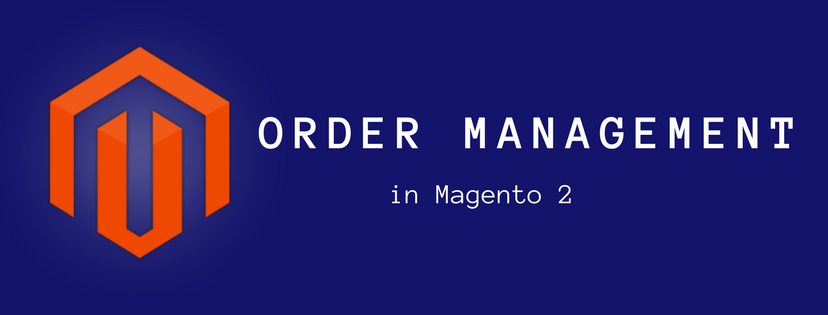 An Overview of Magento 2 Order Management