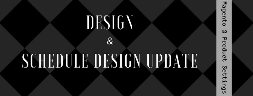 Design-Schedule-Design Update-Settings-Magento-2