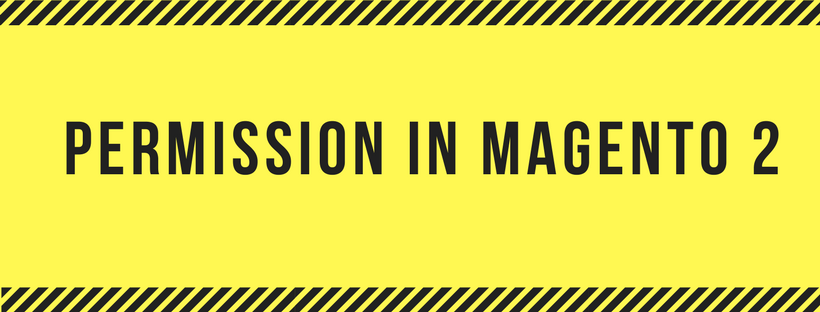 All The Things About Permission in Magento 2 You Should Know