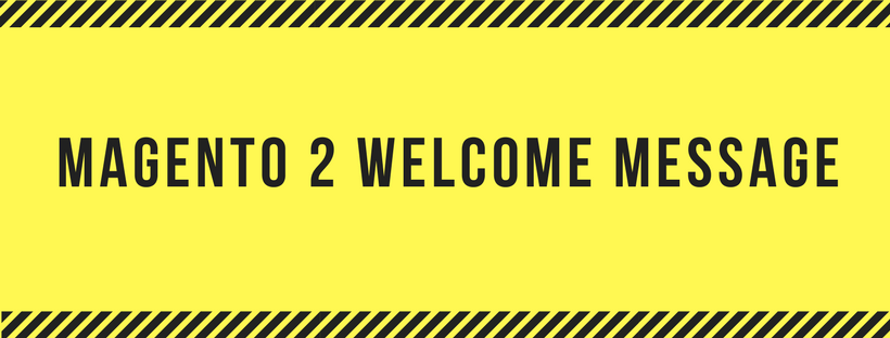 Set up Welcome Message in Magento 2
