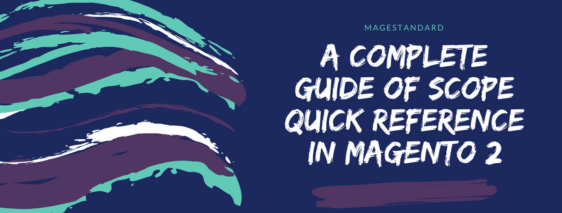 A Complete Guide of Scope Quick Reference in Magento 2