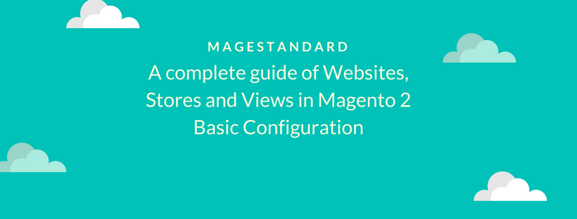 A Complete Guide of Websites, Stores and Views in Magento 2 Basic Configuration