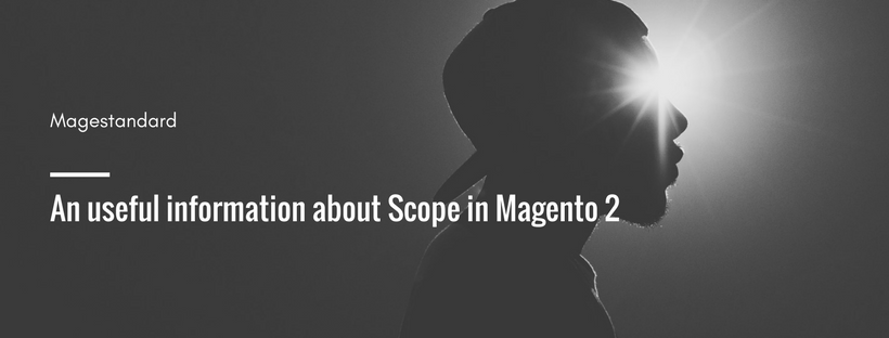 An Useful Information about Scope in Magento 2