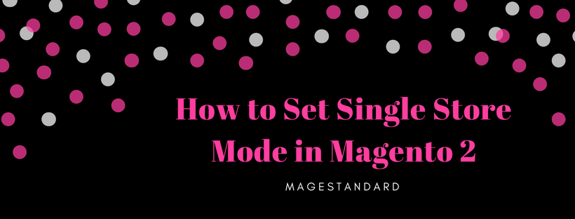 How to Set Single Store Mode in Magento 2