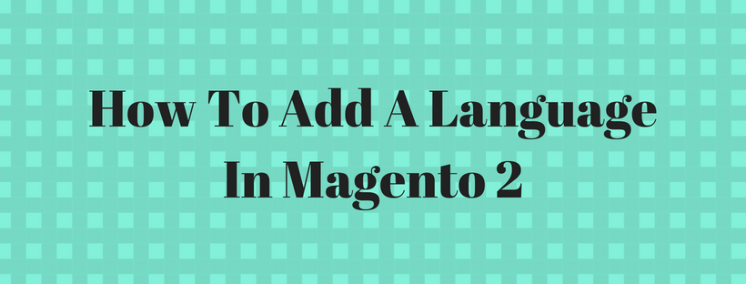 How To Add A Language In Magento 2