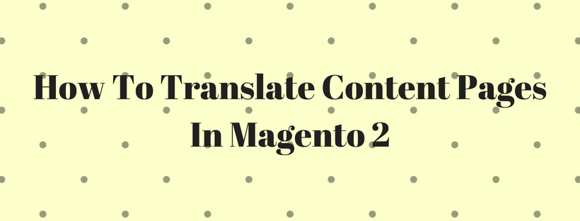 How To Translate Content Pages In Magento 2