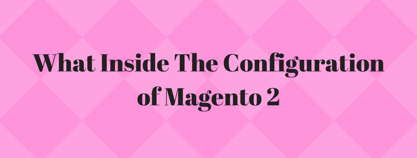 What Inside The Configuration of Magento 2