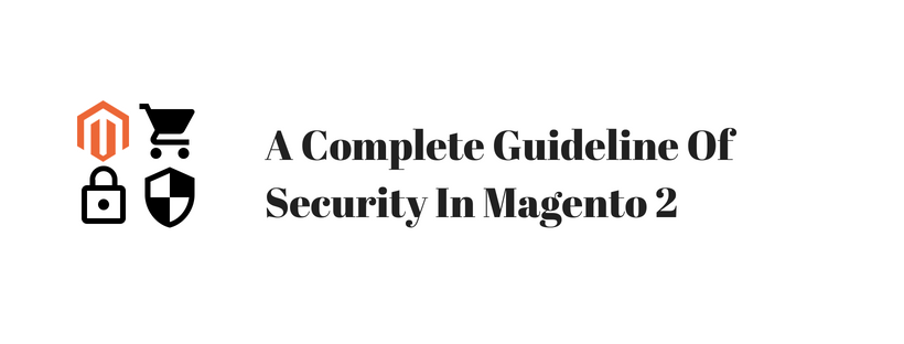 A Complete Guideline Of Security In Magento 2
