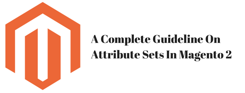 A Complete Guideline On Attribute Sets In Magento 2