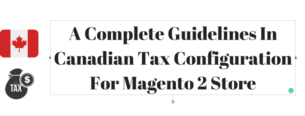 A Complete Guidelines In Canadian Tax Configuration For Magento 2