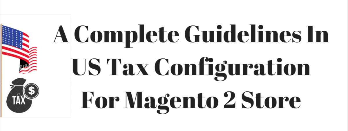 A Complete Guidelines In US tax configuration for Magento 2 Store