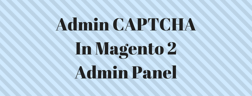 How To Configure An Admin CAPTCHA In Magento 2 Admin Panel