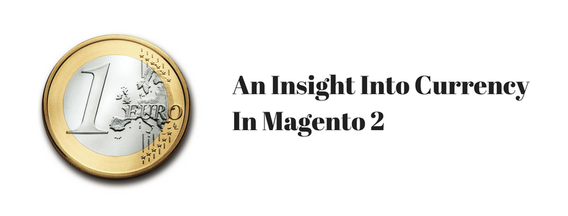 An Insight Into Currency In Magento 2