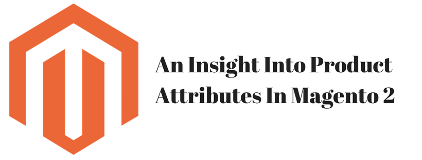 An Insight Into Product Attributes In Magento 2 Store