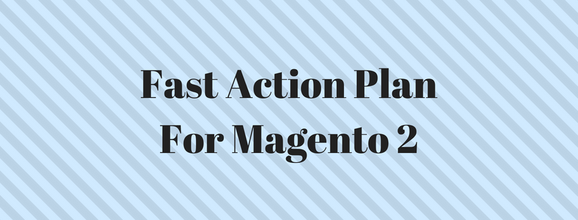 Fast Action Plan For Magento 2