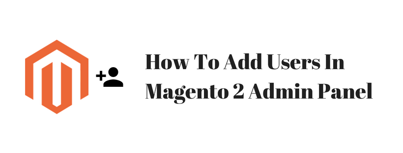 How To Add Users In Magento 2 Admin Panel