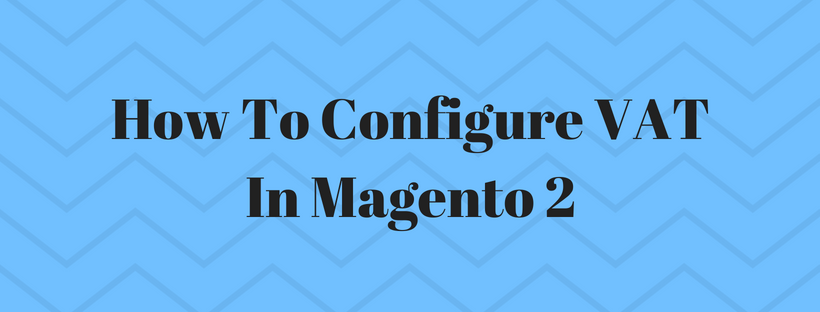 How To Configure VAT In Magento 2