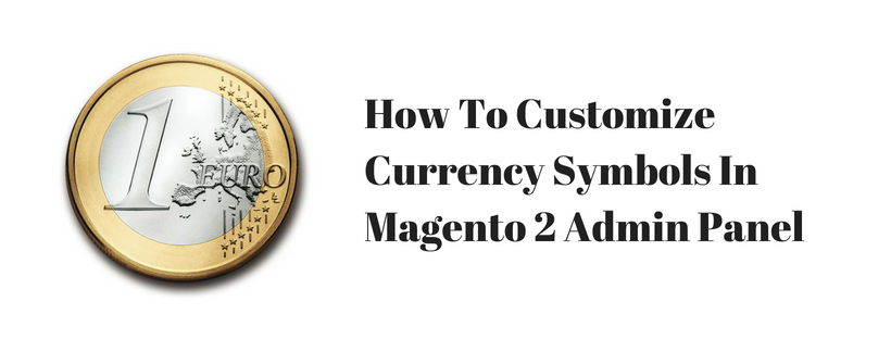 How To Customize Currency Symbols In Magento 2 Admin Panel