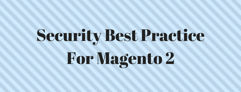 A Complete Guideline Of Security Best Practice For Magento 2 Platform Users